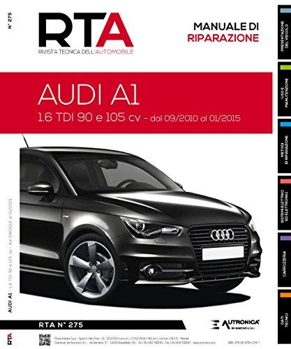 9788867842476: Audi A1. 1.6 TDI 90 e 105 CV dal 09/2010 al 01/2015 (Rivista tecnica dell'automobile)