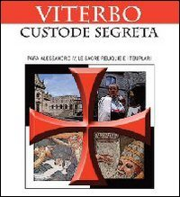 9788867860265: Viterbo custode segreto. Papa Alessandro IV, le sacre reliquie e i templari