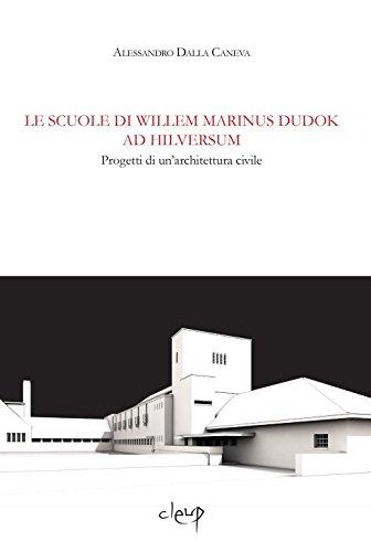 9788867871551: Le scuole di Wilem Marinus Dudok ad Hilversum. Progetti di un'architettura civile (Ingegneria civile e architettura)