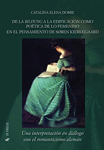 9788867880720: De la Bildung a la edificación como poética de lo femenino: en el pensamiento de Søren Kierkegaard. Una interpretación en diálogo con el ... (Philosophica) (Volume 21) (Spanish Edition)