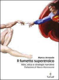 9788867900428: Il fumetto supereroico. Mito, etica e strategie narrative (Lapilli)