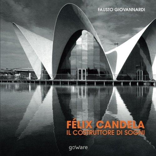 9788867973521: Félix Candela. Il costruttore di sogni (sulle orme della storia - goWare)