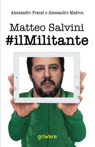 Matteo Salvini #Ilmlitante: La Nuova Lega Guarda: Franzi, Alessandro
