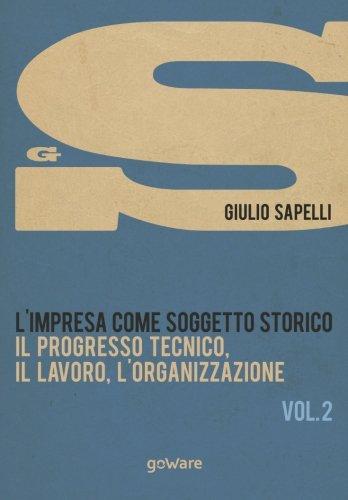 9788867974641: L'impresa come soggetto storico. Il progresso tecnico, il lavoro, l'organizzazione – Vol. 2 (Economia e finanza - goWare) (Italian Edition)