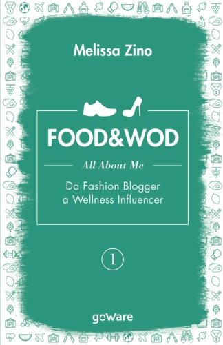 9788867975624: FOOD&WOD 1 – All about me – Da Fashion Blogger a Wellness Influencer (pills - goWare) (Italian Edition)