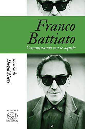 9788867995967: Franco Battiato. Camminando con le aquile