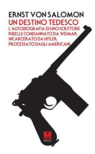 9788868011512: Un destino tedesco. L'autobiografia di uno scrittore ribelle condannato da Weimar, incarcerato da Hitler, processato dagli americani (Streit)