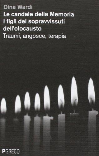 9788868020286: Le candele della memoria. I figli dei sopravvissuti dell'Olocausto. Traumi, angosce, terapia