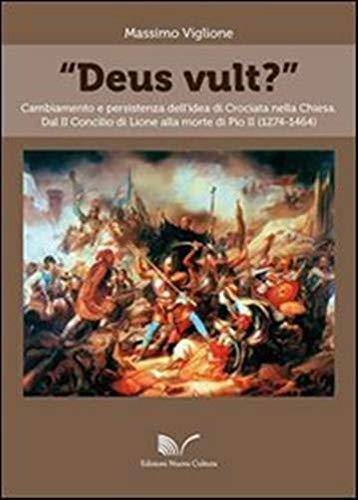 9788868122515: «Deus vult?» Cambiamento e persistenza dell'idea di crociata nella Chiesa