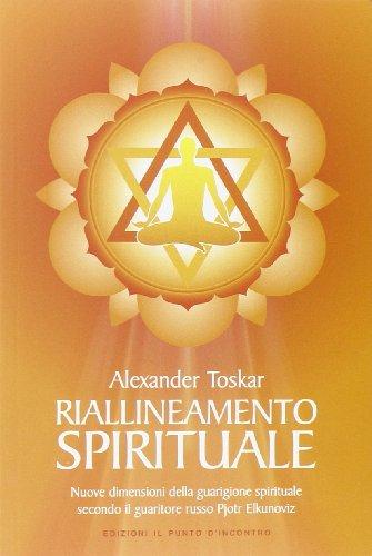 Riallineamento spirituale. Nuove dimensioni della guarigione spirituale: Alexander Toskar