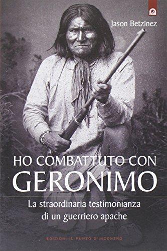 9788868200633: Ho combattuto con Geronimo . La straordinaria testimonianza di un guerriero apache (Saggezza pellerossa)