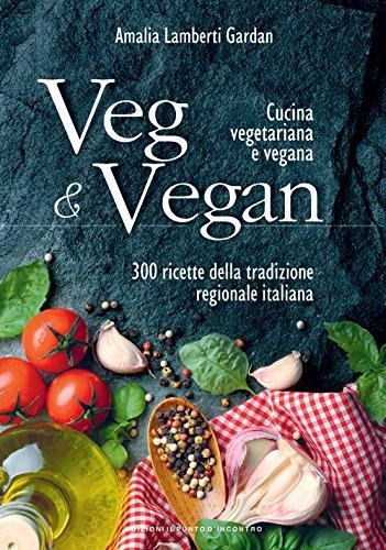 9788868202156: Veg & Vegan. Cucina vegetariana e vegana. 300 ricette della tradizione regionale italiana