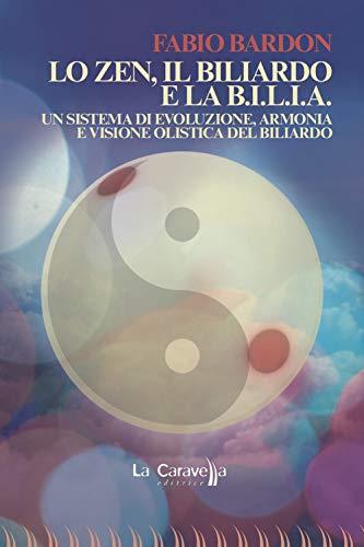 9788868273705: Lo zen, il biliardo e la b.i.l.i.a. Un sistema di evoluzione, armonia e visione olistica del biliardo