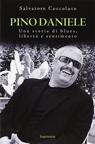 9788868302870: Pino Daniele. Una storia di blues, libertà e sentimento