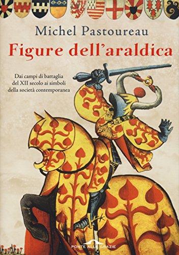 9788868335243: Figure dell'araldica. Dai campi di battaglia del XII secolo ai simboli della società contemporanea