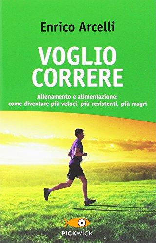 9788868361341: Voglio correre. Allenamento e alimentazione: come diventare più veloci, più resistenti, più magri