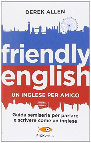 9788868361716: Friendly english. Un inglese per amico. Guida semiseria per parlare e scrivere come un inglese