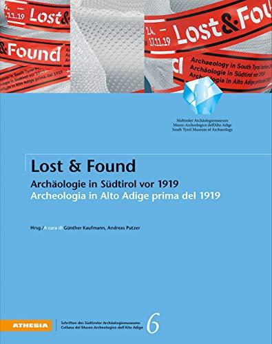 Lost & Found: Archäologie in Südtirol vor: Aichner, Christof/ Gobbi,