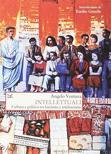 Intellettuali : cultura e politica tra fascismo: Ventura,Angelo