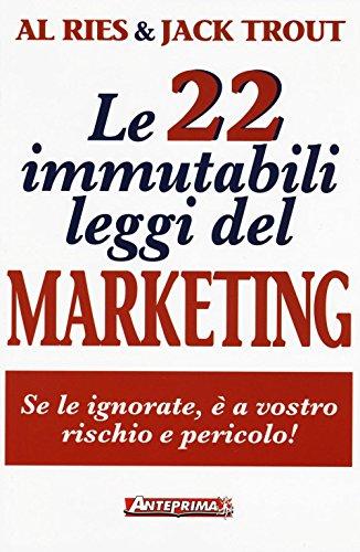 9788868490751: Le 22 immutabili leggi del marketing. Se le ignorate, è a vostro rischio e pericolo!