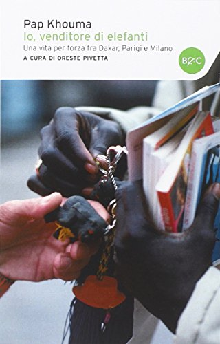 9788868523763: Io, venditore di elefanti. Una vita per forza fra Dakar, Parigi e Milano