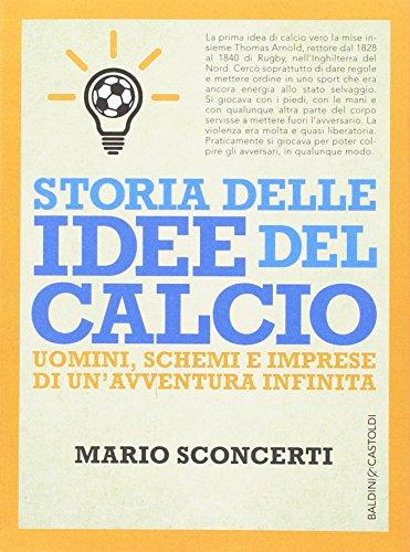 9788868525408: Storia delle idee del calcio. Uomini, schemi e imprese di un'avventura infinita (56)