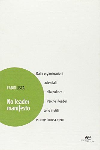 9788868542221: No leader manifesto. Dalle organizzazioni aziendali alla politica. Perché i leader sono inutili e come farne a meno