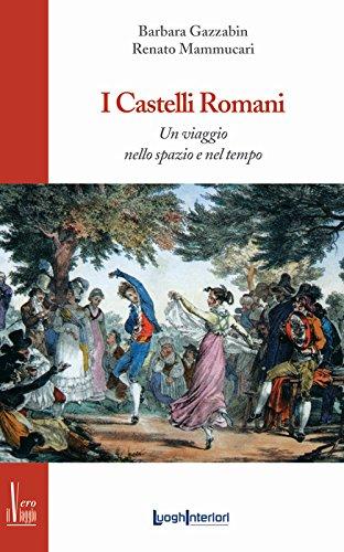9788868640507: I castelli romani. Un viaggio nello spazio e nel tempo (Il vero viaggio)