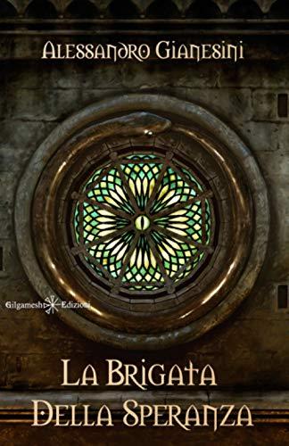 9788868673499: La Brigata della Speranza: Uno strabiliante fantasy epico, un'avventura fantasy che ti catturerà sin dalla prima pagina