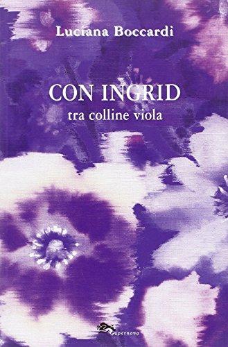 Con Ingrid tra colline viola: Luciana Boccardi