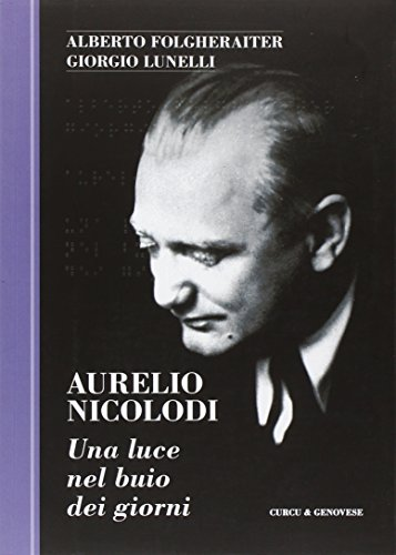 Aurelio Nicolodi. Una Luce nel Buio.: Folgheraiter Alberto Lunelli Giorgio