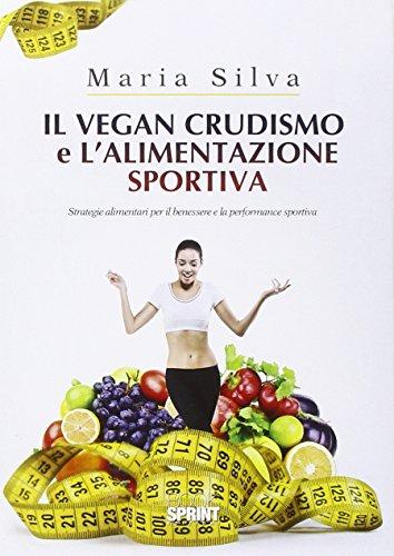 9788868880149: Il vegan crudismo e l'alimentazione sportiva. Strategie alimentari per il benessere e la performance sportiva
