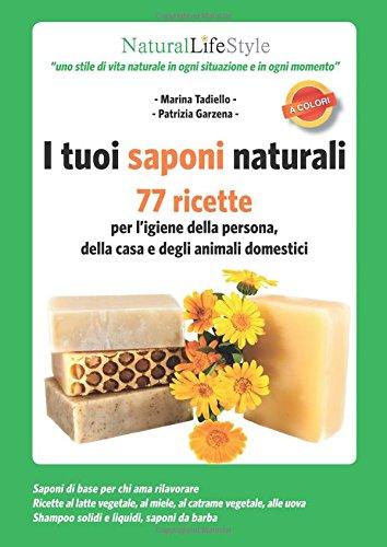 9788868950279: I tuoi saponi naturali. 77 ricette per l'igiene della persona, della casa e degli animali domestici (Italian Edition)