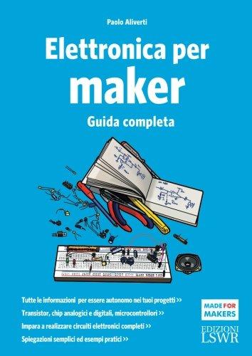 9788868951528: Elettronica per maker. Guida completa