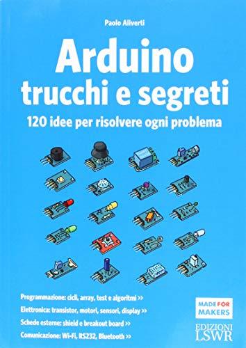 9788868956813: Arduino. Trucchi e segreti. 120 idee per risolvere ogni problema