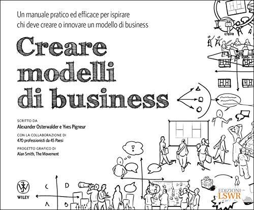 9788868957377: Creare modelli di business. Un manuale pratico ed efficace per ispirare chi deve creare o innovare un modello di business