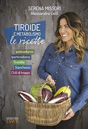 9788868958343: Tiroide e metabolismo. Le ricette. Ipotiroidismo, ipertiroidismo, tiroidite, stanchezza, chili di troppo (Book)