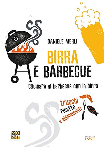 9788868958503: Birra e barbecue. Cucinare al barbecue con la birra. Trucchi, ricette e abbinamenti