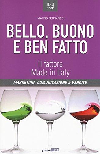 9788868960186: Bello, buono e ben fatto. Il fattore Made in Italy. Marketing, comunicazione & vendite