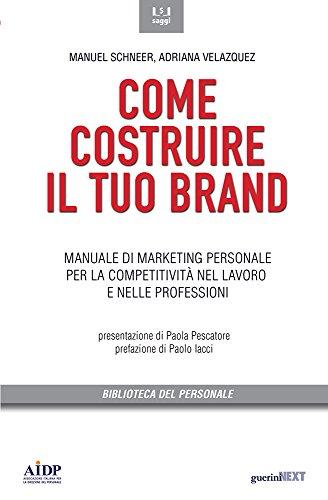 9788868960360: Come costruire il tuo brand. Manuale di marketing personale per la competitività nel lavoro e nelle professioni (Biblioteca del personale)