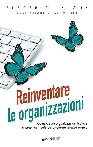 9788868961152: Reinventare le organizzazioni. Come creare organizzazioni ispirate al prossimo stadio della consapevolezza umana