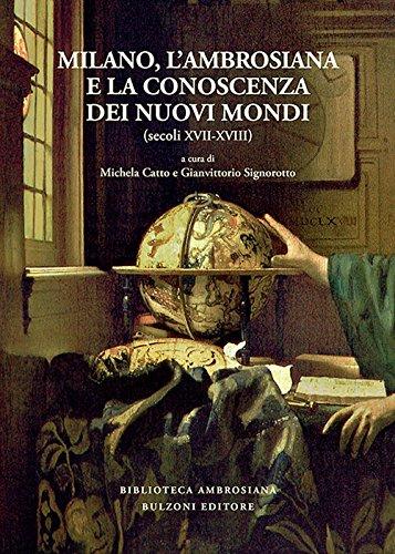 Milano, l'Ambrosiana e la conoscenza dei nuovi mondi sec. XVII-XVIII.