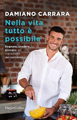 9788869054280: Nella vita tutto è possibile. Sognare, credere, provare: gli ingredienti del successo