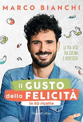 9788869055553: Il gusto della felicità in 50 ricette. La mia vita tra cucina e benessere