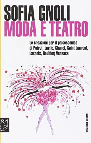 9788869164170: Moda e teatro. Le creazioni per il palcoscenico di Poiret, Lucile, Chanel, Saint Laurent, Lacroix, Gaultier, Versace