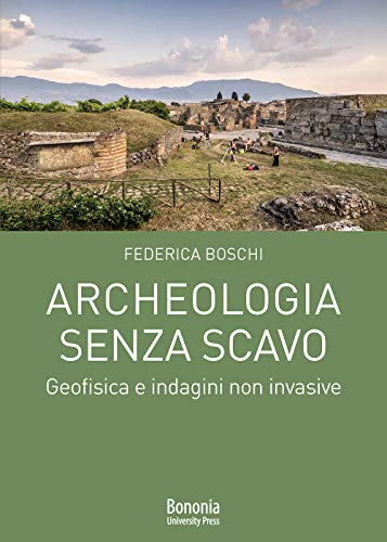 9788869235894: Archeologia senza scavo. Geofisica e indagini non invasive