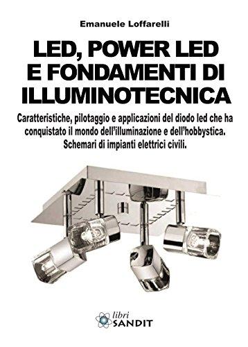 9788869281464: Led, power led e fondamenti di illuminotecnica. Caratteristiche, pilotaggio e applicazioni del diodo led che ha conquistato il mondo dell'illuminazione...