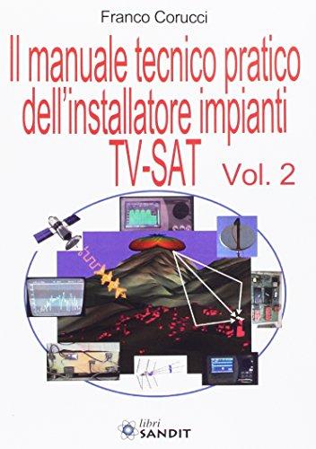 Il manuale tecnico pratico dell'installatore impianti Tv-SAT: Franco Corucci