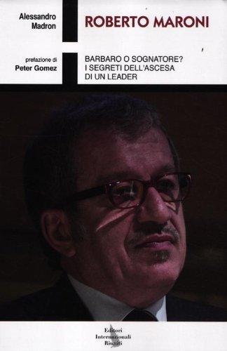 9788869332739: Roberto Maroni. Barbaro o sognatore? I segreti dell'ascesa di un leader
