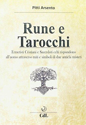 9788869370892: Rune e tarocchi. Ermetisti cristiani e sacerdoti celti rispondono all'uomo attraverso miti e simboli di due antichi misteri